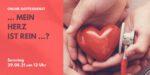 Digitaler Live-Gottesdienst am 29.08.21: … mein Herz ist rein … ?