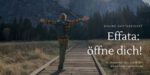 Digitaler Live-Gottesdienst am 05.09.21: Effata – öffne dich!