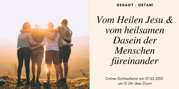 Online-Gottesdienst am 07.02.2021: Vom Heilen Jesu und vom heilsamen Dasein der Menschen füreinander