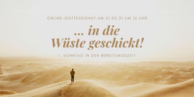 Online-Gottesdienst am 21.02.2021: … in die Wüste geschickt!