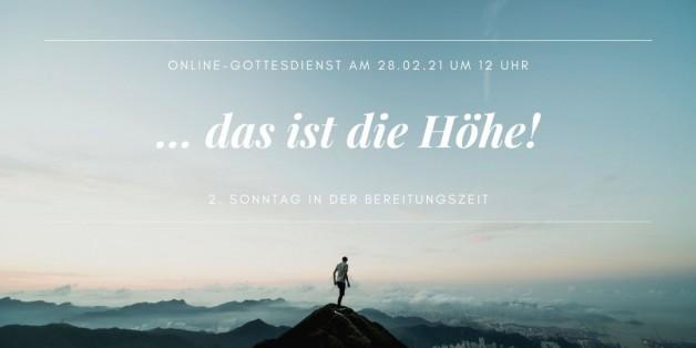Online-Gottesdienst am 28.02.2021: … das ist die Höhe!