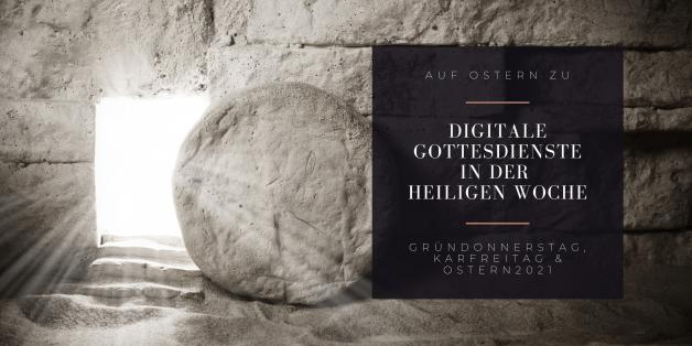 Ankündigung: Digitale Gottesdienste in der Heiligen Woche 2021