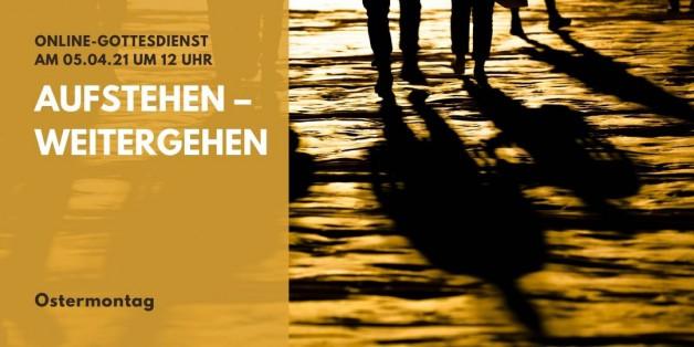Online-Gottesdienst am Ostermontag: Aufstehen – Weitergehen