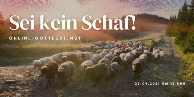 Sei kein Schaf: Online-Gottesdienst am 25.04.2021