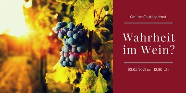 Online-Gottesdienst am 02.05.2021: Wahrheit im Wein?