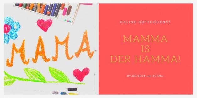 Online-Gottesdienst am 09.05.2021: Mamma is der Hamma