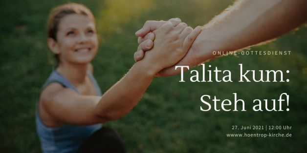 Online-Gottesdienst am 27.06.21: Talita Kum – Steh auf!