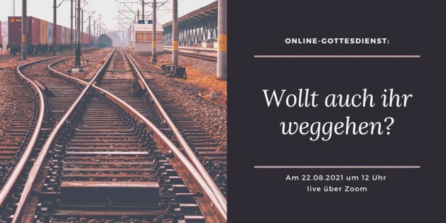 Digitaler Live-Gottesdienst am 22.08.21: Wollt auch ihr weggehen?
