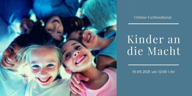 Digitaler Live-Gottesdienst am 19.09.21: Kinder an die Macht…