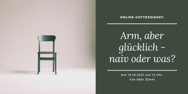 Digitaler Live-Gottesdienst am 10.10.21: Arm, aber glücklich – naiv oder was?