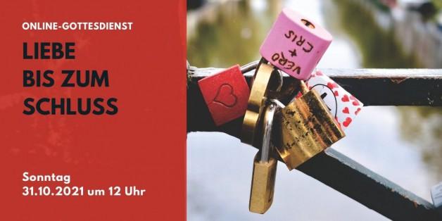 Digitaler Live-Gottesdienst am 31.10.21: Liebe bis zum Schluss